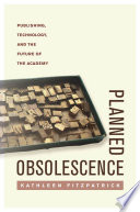 Planned obsolescence : publishing, technology, and the future of the academy /