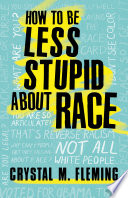 How to be less stupid about race : on racism, white supremacy and the racial divide /