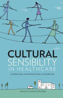 Cultural sensibility in healthcare : a personal & professional guidebook /