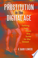 Prostitution in the digital age selling sex from the suite to the street /