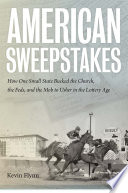 American sweepstakes : how one small state bucked the Church, the Feds, and the Mob to usher in the lottery age /