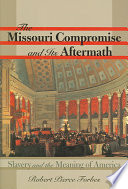 The Missouri Compromise and its aftermath : slavery & the meaning of America /