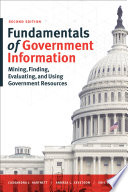 Fundamentals of government information : mining, finding, evaluating, and using government resources /