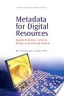 Metadata for digital resources : implementation, systems design and interoperability /