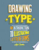 Drawing type : an introduction to illustrating letterforms /