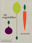On vegetables : modern recipes for the home kitchen /