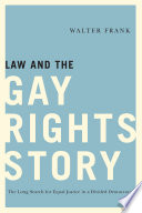 Law and the gay rights story : the long search for equal justice in a divided democracy /