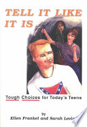 Tell it like it is : tough choices for today's teens /