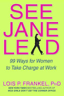 See Jane lead : 99 Ways for women to take charge at work /