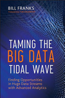 Taming the big data tidal wave finding opportunities in huge data streams with advanced analytics /