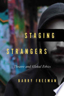 Staging strangers : theatre and global ethics /