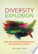 Diversity explosion : how new racial demographics are remaking America /