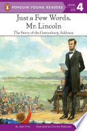 Just a few words, Mr. Lincoln : the story of the Gettysburg Address /