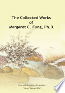 The collected works of Margaret C. Fung, Ph. D. /