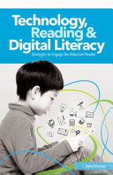 Technology, reading & digital literacy : strategies to engage the reluctant reader /