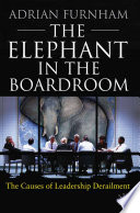 The elephant in the boardroom the causes of leadership derailment /