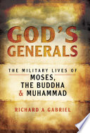 God's generals : the military lives of Moses, Buddha, and Muhammad /