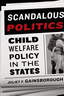 Scandalous politics : child welfare policy in the States /