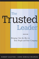 The trusted leader : bringing out the best in your people and your company /