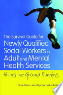 The survival guide for newly qualified social workers in adult and mental health services : hitting the ground running /
