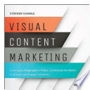 Visual content marketing : leveraging infographics, video, and interactive media to attract and engage customers /