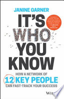 It's who you know : how a network of 12 key people can fast-track your success /