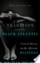 Tradition and the Black Atlantic : critical theory in the African diaspora /