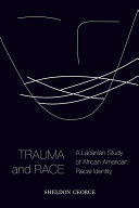 Trauma and race : a Lacanian study of African American racial identity /