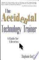The accidental technology trainer : a guide for libraries /