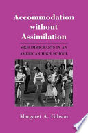 Accommodation without assimilation : Sikh immigrants in an American high school /