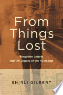 From things lost : forgotten letters and the legacy of the Holocaust /