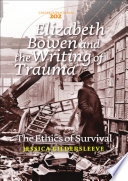 Elizabeth Bowen and the writing of trauma : the ethics of survival /