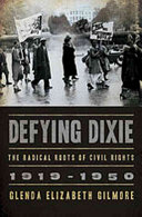 Defying Dixie : the radical roots of civil rights, 1919-1950 /