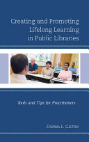 Creating and promoting lifelong learning in public libraries : tools and tips for practitioners /