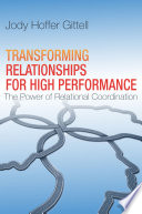 Transforming relationships for high performance : the power of relational coordination /