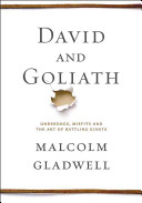 David and Goliath : underdogs, misfits, and the art of battling giants /