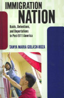 Immigration nation : raids, detentions, and deportations in post-9/11 America /