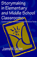 Storymaking in elementary and middle school classrooms : constructing and interpreting narrative texts /