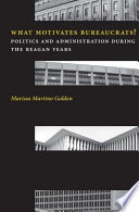 What motivates bureaucrats? : politics and administration during the Reagan years /