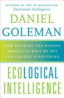 Ecological intelligence : how knowing the hidden impacts of what we buy can change everything /