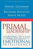 Primal leadership : learning to lead with emotional intelligence /