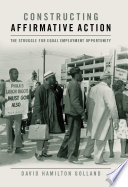 Constructing affirmative action : the struggle for equal employment opportunity /