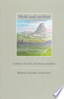 Myth and archive : a theory of Latin American narrative /