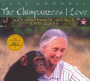 The chimpanzees I love : saving their world and ours /