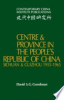 Centre and province in the People's Republic of China : Sichuan and Guizhou, 1955-1965 /