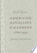 Civil wars : American novelists and manners, 1880-1940 /