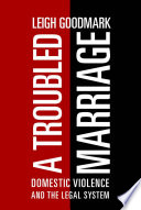 A troubled marriage : domestic violence and the legal system /