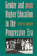 Gender and higher education in the Progressive Era /