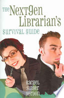 The nextgen librarian's survival guide /