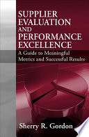 Supplier evaluation and performance excellence : a guide to meaningful metrics and successful results /